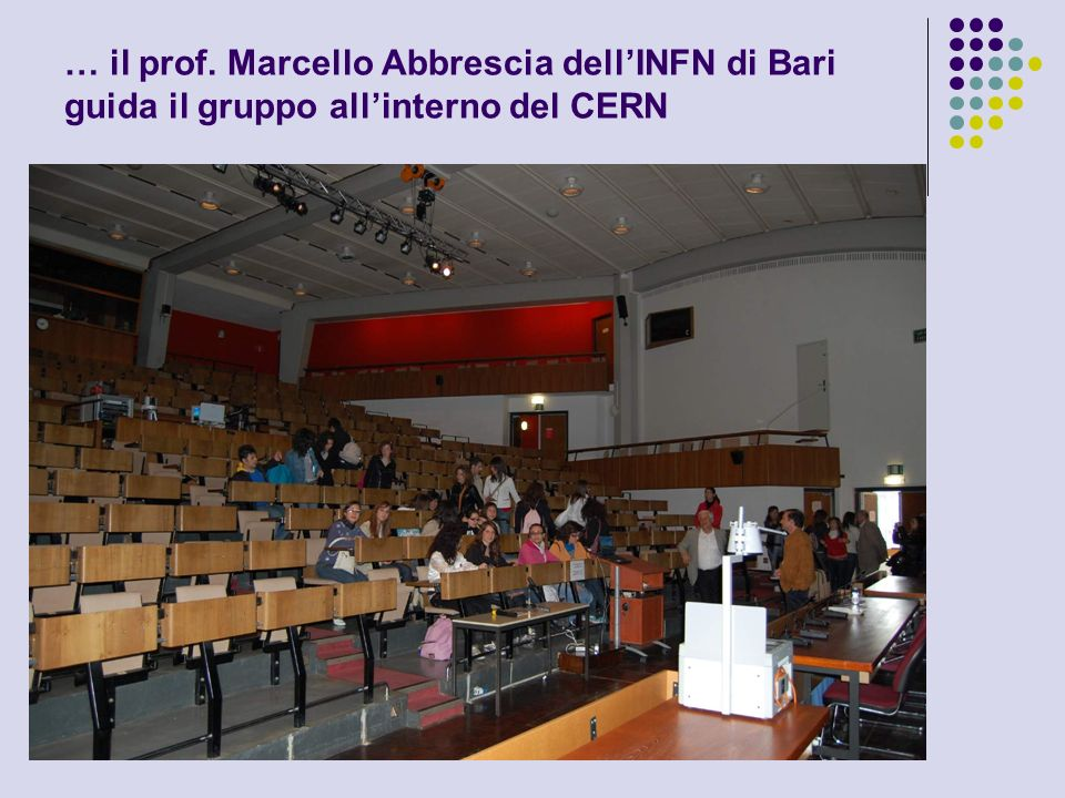 … il prof. Marcello Abbrescia dellINFN di Bari guida il gruppo allinterno del CERN