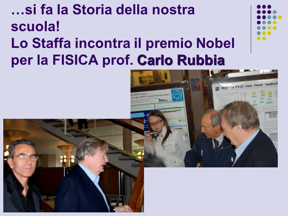 Carlo Rubbia …si fa la Storia della nostra scuola! Lo Staffa incontra il premio Nobel per la FISICA prof. Carlo Rubbia