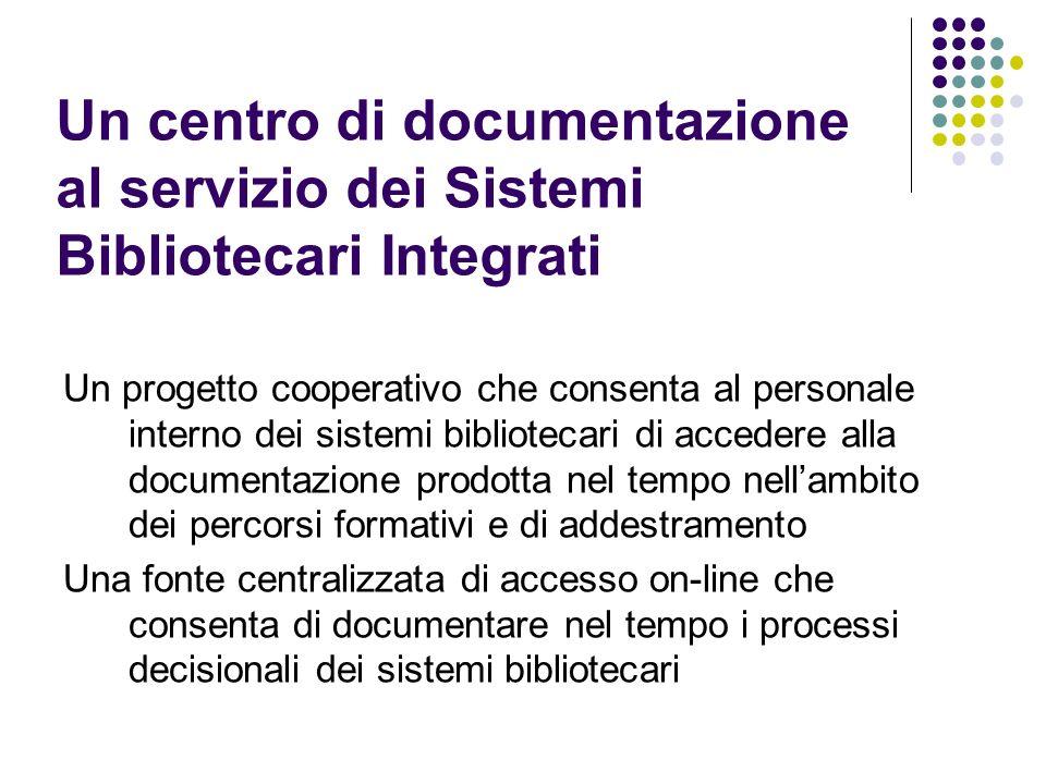 Un centro di documentazione al servizio dei Sistemi Bibliotecari Integrati Un progetto cooperativo che consenta al personale interno dei sistemi bibli