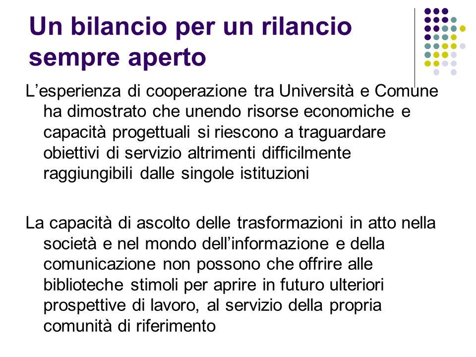 Un bilancio per un rilancio sempre aperto Lesperienza di cooperazione tra Università e Comune ha dimostrato che unendo risorse economiche e capacità p