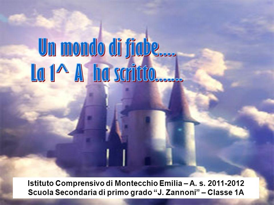 Istituto Comprensivo di Montecchio Emilia – A. s. 2011-2012 Scuola Secondaria di primo grado J. Zannoni – Classe 1A