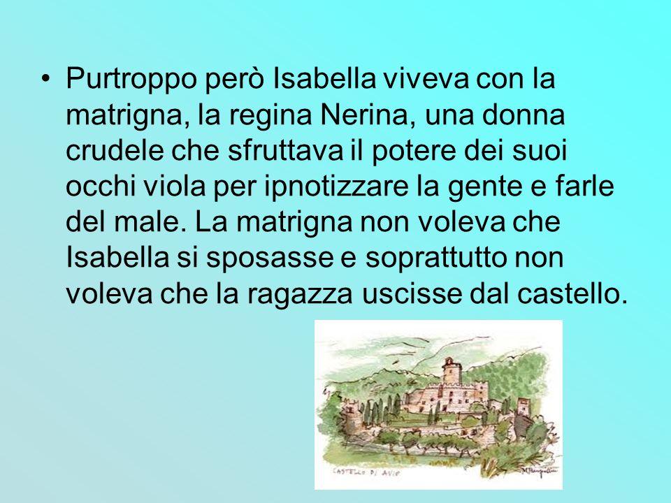 Purtroppo però Isabella viveva con la matrigna, la regina Nerina, una donna crudele che sfruttava il potere dei suoi occhi viola per ipnotizzare la ge