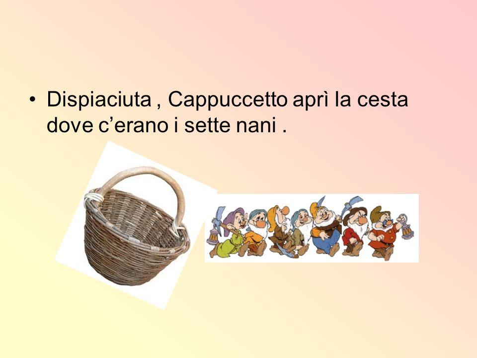 Dispiaciuta, Cappuccetto aprì la cesta dove cerano i sette nani.