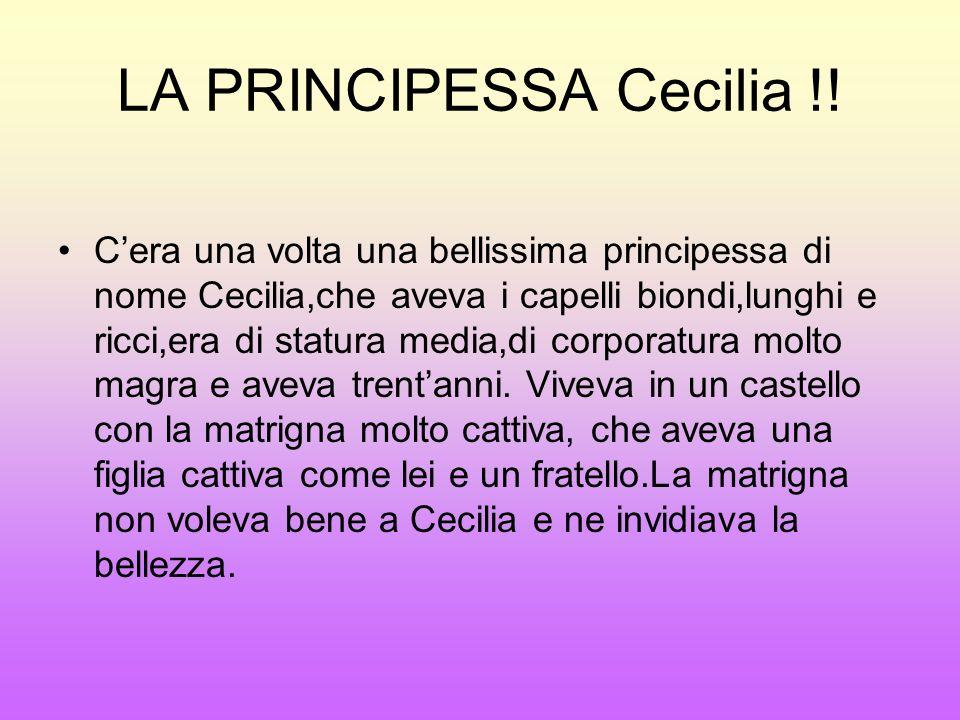 LA PRINCIPESSA Cecilia !! Cera una volta una bellissima principessa di nome Cecilia,che aveva i capelli biondi,lunghi e ricci,era di statura media,di