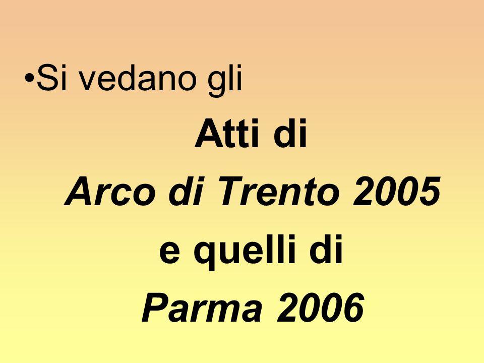 Si vedano gli Atti di Arco di Trento 2005 e quelli di Parma 2006