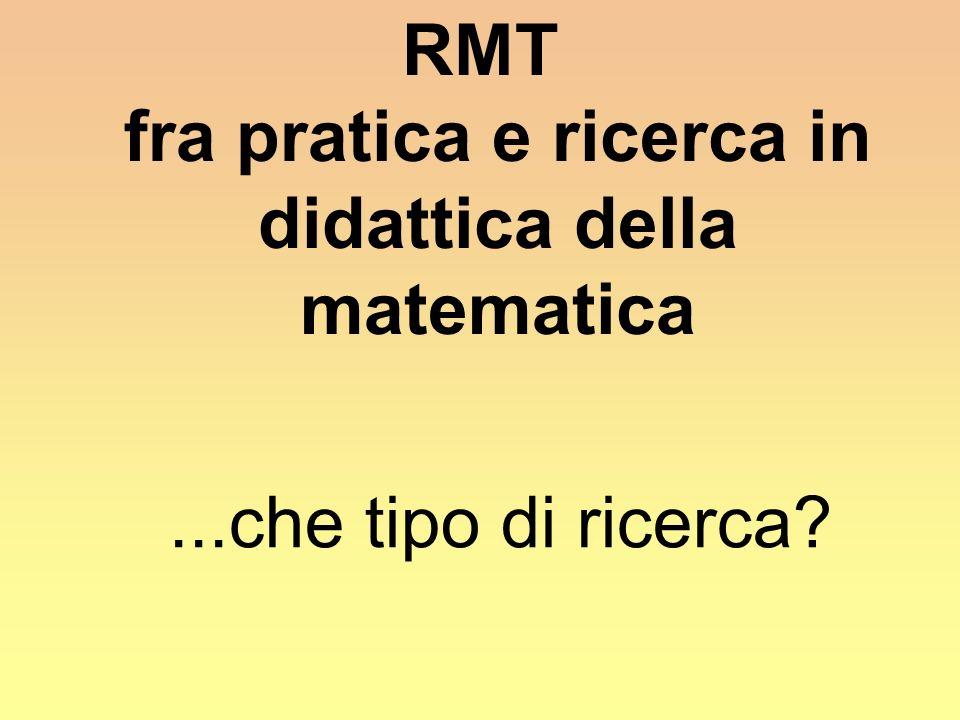 RMT fra pratica e ricerca in didattica della matematica...che tipo di ricerca?