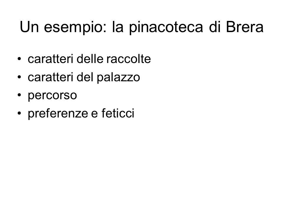 Un esempio: la pinacoteca di Brera caratteri delle raccolte caratteri del palazzo percorso preferenze e feticci