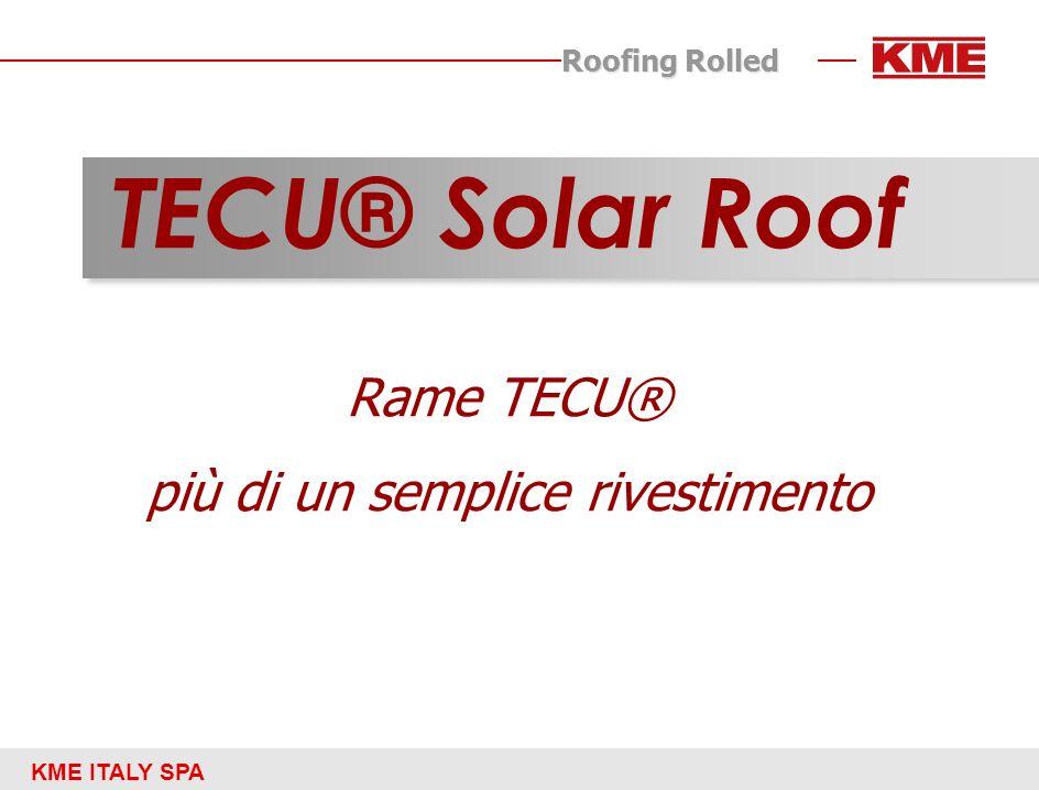 KME ITALY SPA Roofing Rolled SISTEMA INTEGRATO Sistema di copertura che, utilizzando un profilo appositamente studiato e disegnato, è in grado di catturare la radiazione solare per produrre acqua calda (per riscaldamento e usi sanitari) per soddisfare contemporaneamente: - Esigenze architettoniche - Caratteristiche tecnologiche - attenzione alla sostenibilità in edilizia.