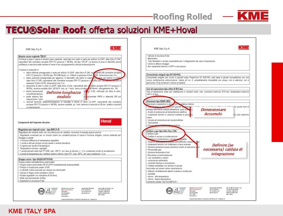 KME ITALY SPA Roofing Rolled TECU®Solar Roof: offerta soluzioni KME+Hoval Definire lunghezza modulo Dimensionare Accumulo Definire (se necessaria) cal