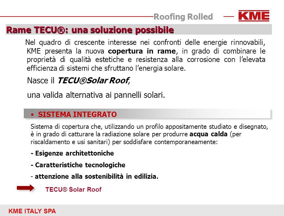 KME ITALY SPA Roofing Rolled SISTEMA INTEGRATO Sistema di copertura che, utilizzando un profilo appositamente studiato e disegnato, è in grado di catt