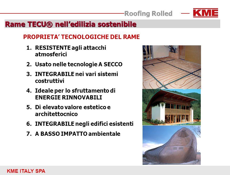 KME ITALY SPA Roofing Rolled Rame TECU® nelledilizia sostenibile PROPRIETA TECNOLOGICHE DEL RAME 1.RESISTENTE agli attacchi atmosferici 2.Usato nelle