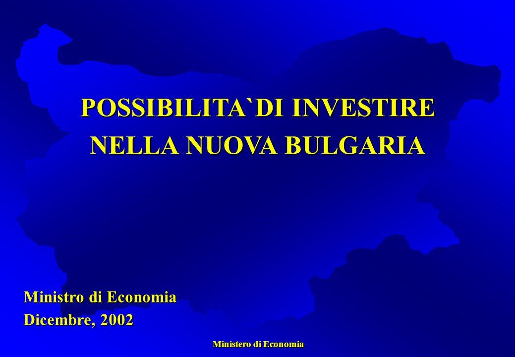 Ministero di Economia Ministero di Economia POSSIBILITA`DI INVESTIRE NELLA NUOVA BULGARIA Ministro di Economia Dicembre, 2002