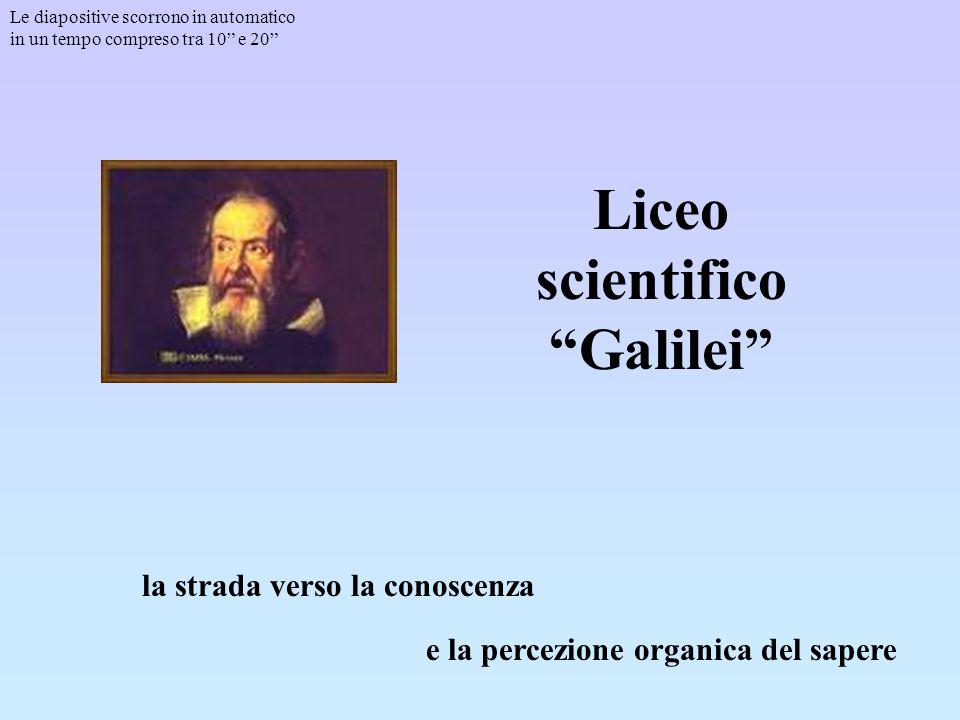 Liceo scientifico Galilei la strada verso la conoscenza e la percezione organica del sapere Le diapositive scorrono in automatico in un tempo compreso