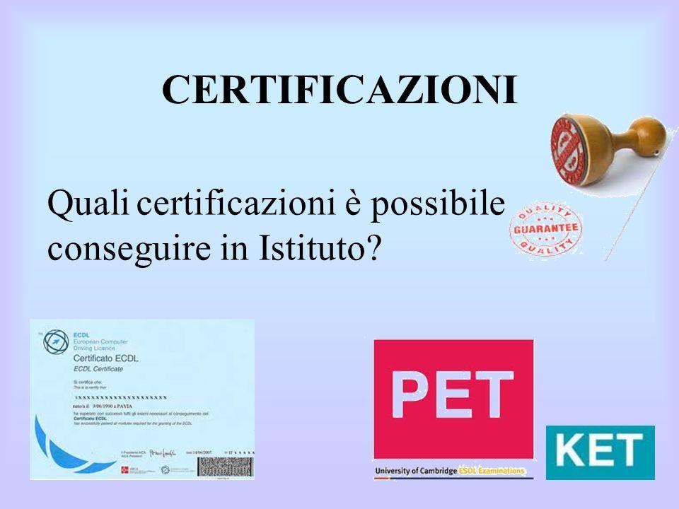 CERTIFICAZIONI Quali certificazioni è possibile conseguire in Istituto?