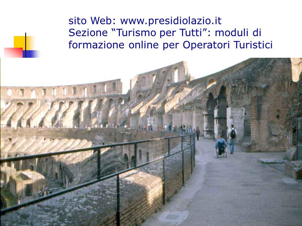 sito Web: www.presidiolazio.it Sezione Turismo per Tutti: moduli di formazione online per Operatori Turistici