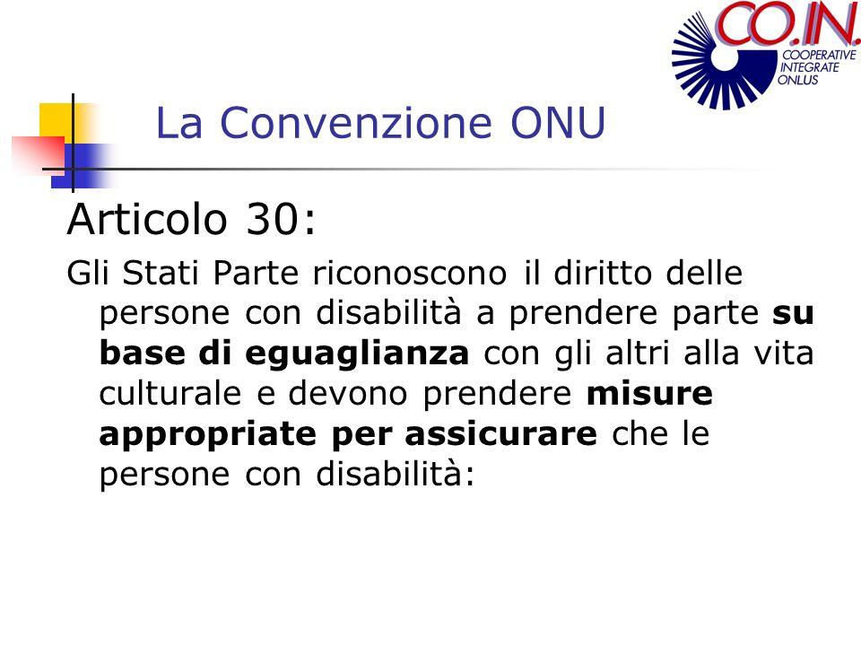 La Convenzione ONU Articolo 30: Gli Stati Parte riconoscono il diritto delle persone con disabilità a prendere parte su base di eguaglianza con gli al