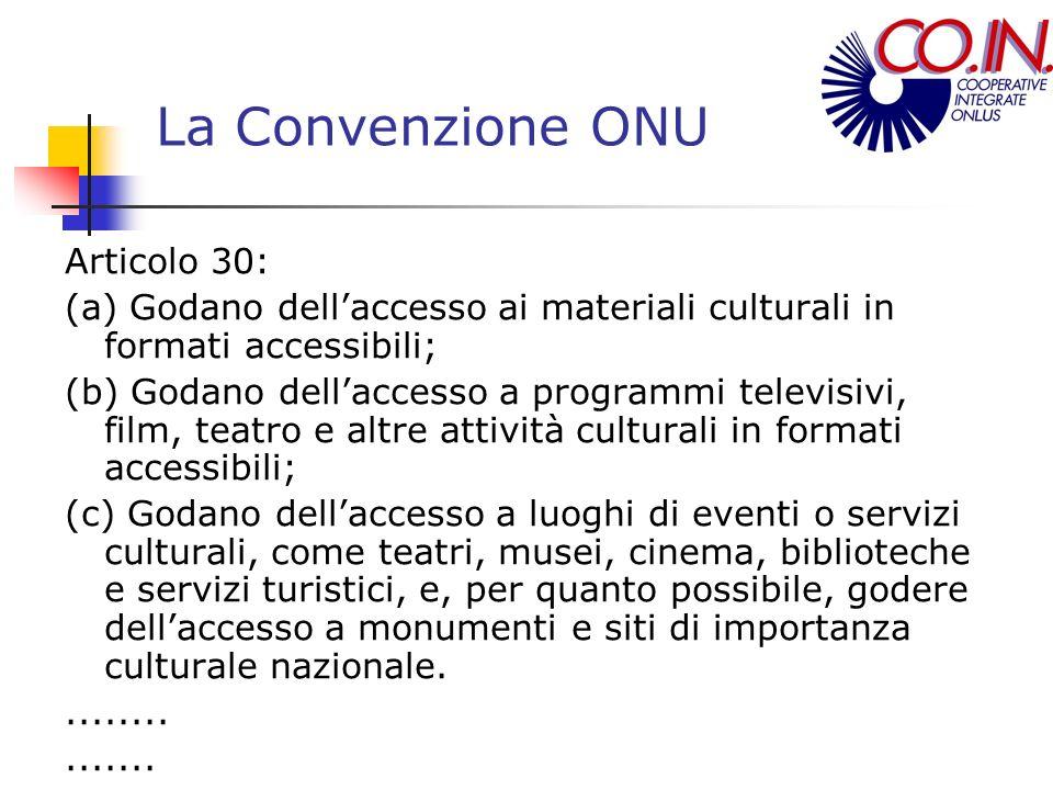 La Convenzione ONU Articolo 30: (a) Godano dellaccesso ai materiali culturali in formati accessibili; (b) Godano dellaccesso a programmi televisivi, f