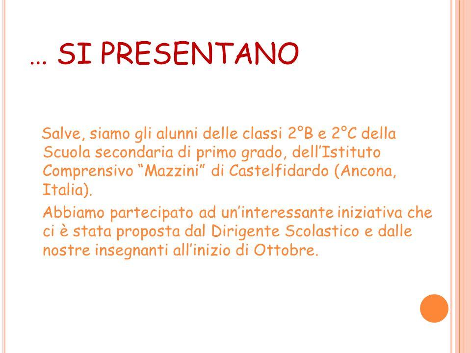 … SI PRESENTANO Salve, siamo gli alunni delle classi 2°B e 2°C della Scuola secondaria di primo grado, dellIstituto Comprensivo Mazzini di Castelfidardo (Ancona, Italia).