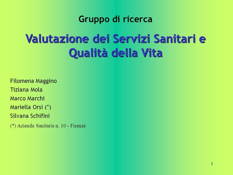 1 Gruppo di ricerca Valutazione dei Servizi Sanitari e Qualità della Vita Filomena Maggino Tiziana Mola Marco Marchi Mariella Orsi (*) Silvana Schifin