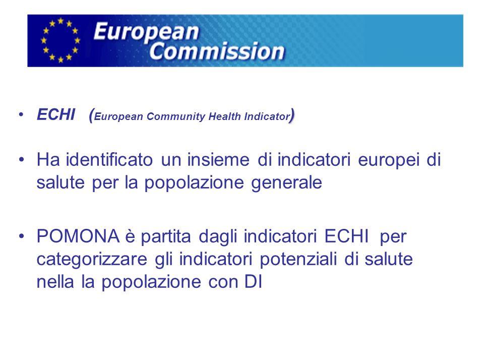 )ECHI ( European Community Health Indicator ) Ha identificato un insieme di indicatori europei di salute per la popolazione generale POMONA è partita