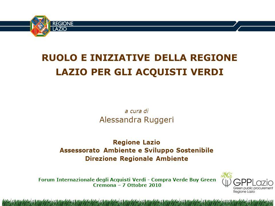 RUOLO E INIZIATIVE DELLA REGIONE LAZIO PER GLI ACQUISTI VERDI a cura di Alessandra Ruggeri Regione Lazio Assessorato Ambiente e Sviluppo Sostenibile D