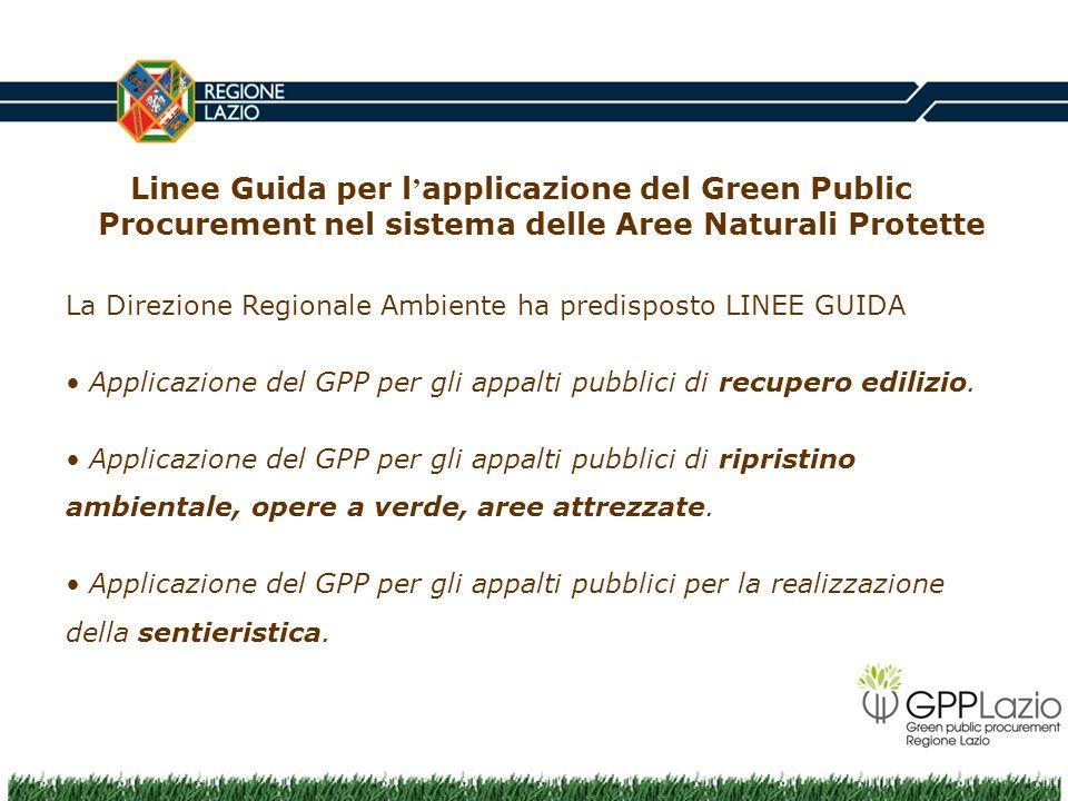 Linee Guida per l applicazione del Green Public Procurement nel sistema delle Aree Naturali Protette La Direzione Regionale Ambiente ha predisposto LI