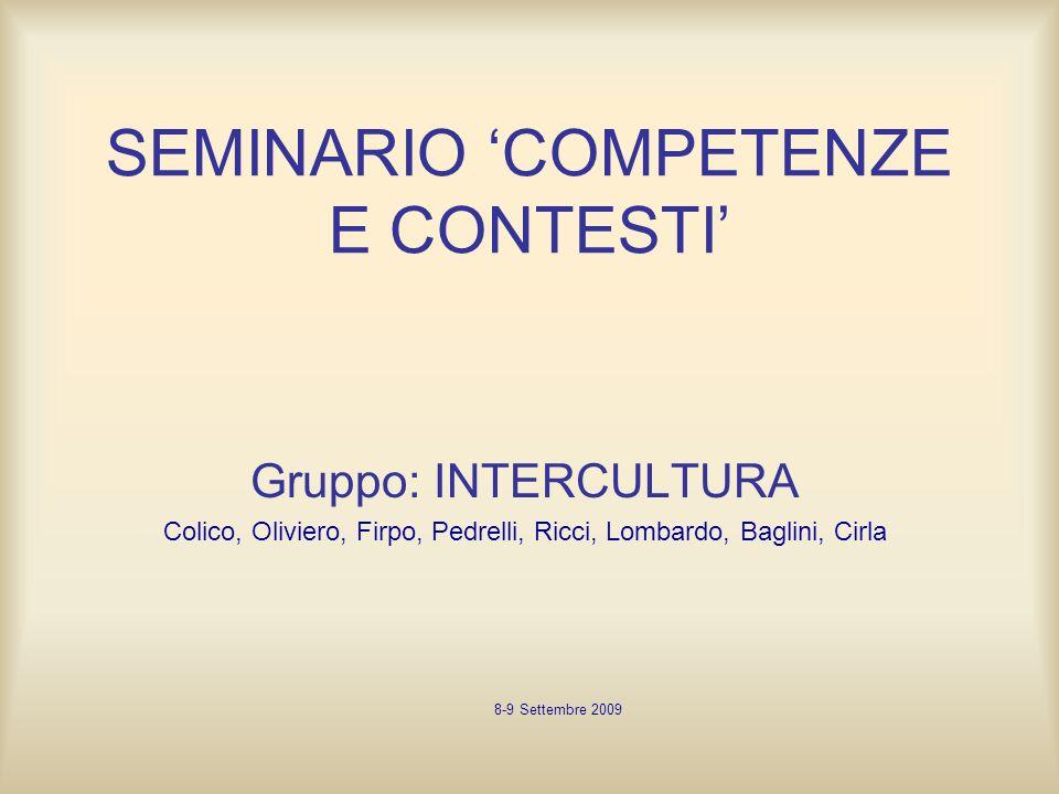 SEMINARIO COMPETENZE E CONTESTI Gruppo: INTERCULTURA Colico, Oliviero, Firpo, Pedrelli, Ricci, Lombardo, Baglini, Cirla 8-9 Settembre 2009