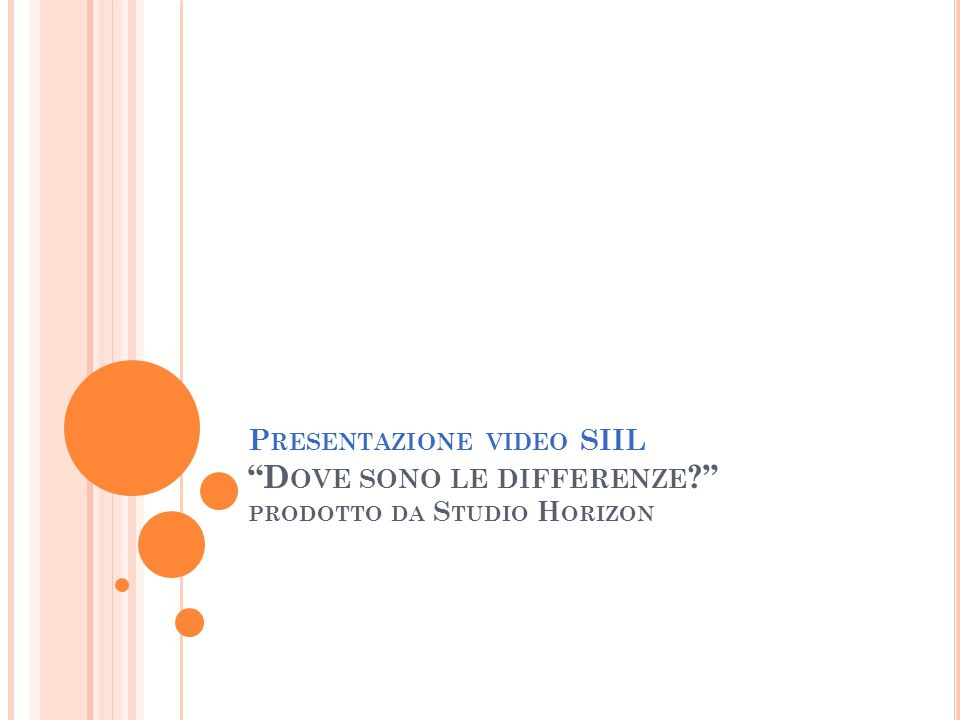 P RESENTAZIONE VIDEO SIIL D OVE SONO LE DIFFERENZE ? PRODOTTO DA S TUDIO H ORIZON