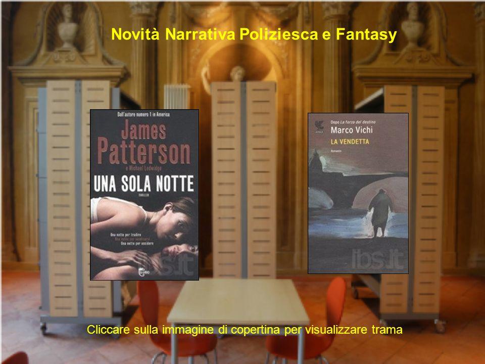 Novità Narrativa Poliziesca e Fantasy Cliccare sulla immagine di copertina per visualizzare trama