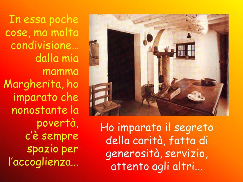 In essa poche cose, ma molta condivisione… dalla mia mamma Margherita, ho imparato che nonostante la povertà, cè sempre spazio per laccoglienza... Ho