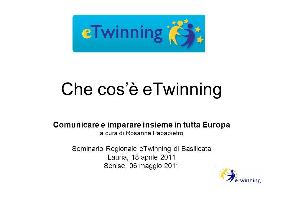 Che cosè eTwinning Comunicare e imparare insieme in tutta Europa a cura di Rosanna Papapietro Seminario Regionale eTwinning di Basilicata Lauria, 18 a
