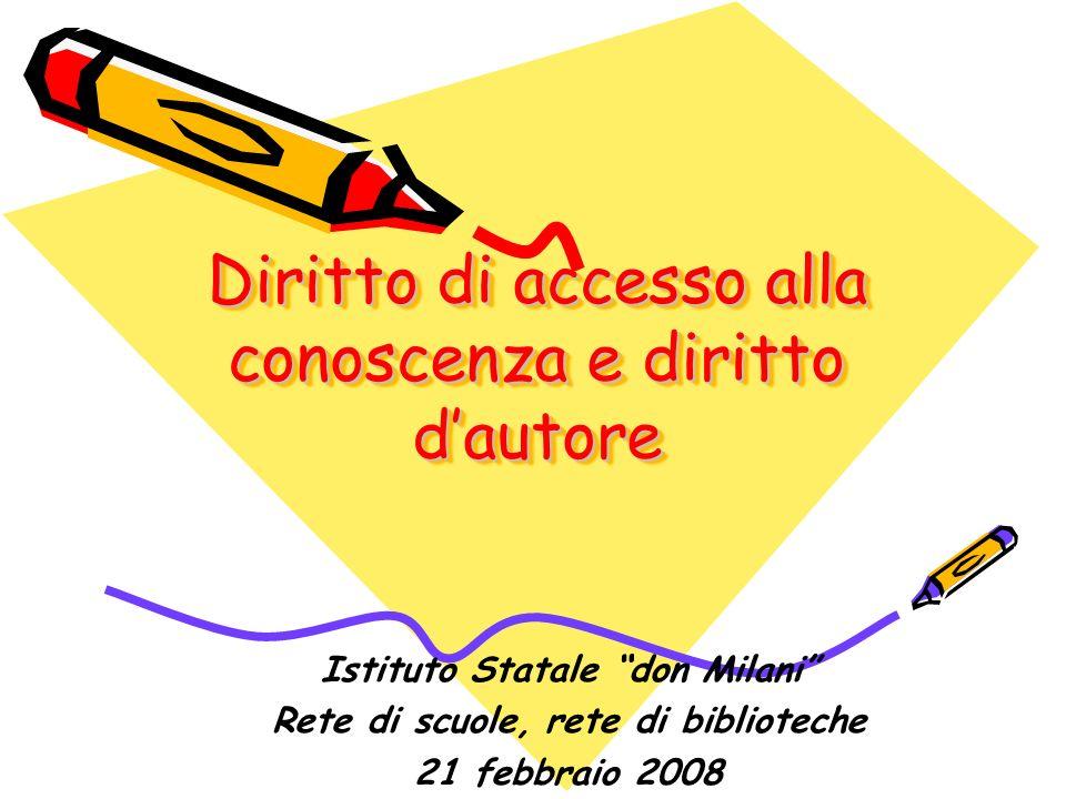 Istituto Statale don Milani Rete di scuole, rete di biblioteche 21 febbraio 2008 Diritto di accesso alla conoscenza e diritto dautore