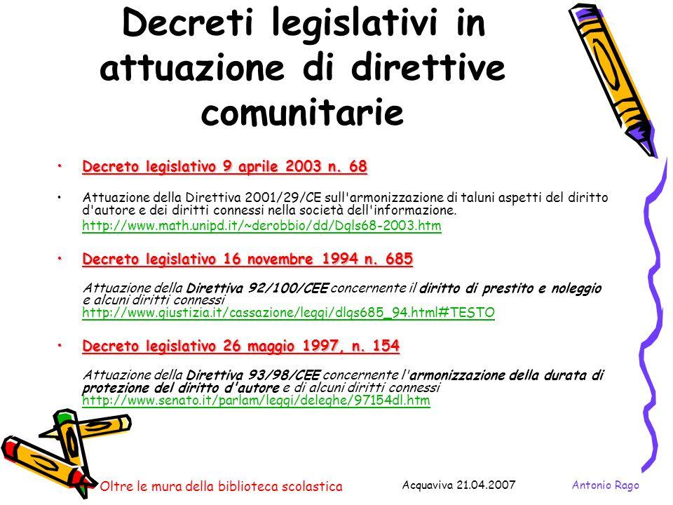 Antonio RagoAcquaviva 21.04.2007 Oltre le mura della biblioteca scolastica Decreti legislativi in attuazione di direttive comunitarie Decreto legislativo 9 aprile 2003 n.