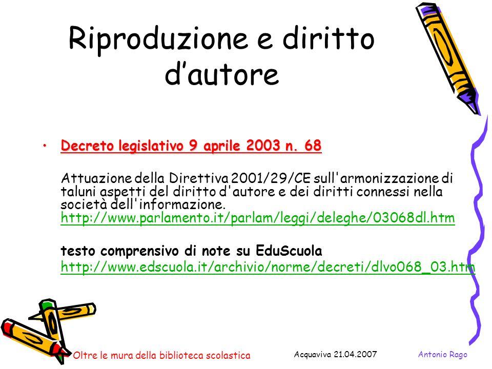 Antonio RagoAcquaviva 21.04.2007 Oltre le mura della biblioteca scolastica Riproduzione e diritto dautore Decreto legislativo 9 aprile 2003 n.