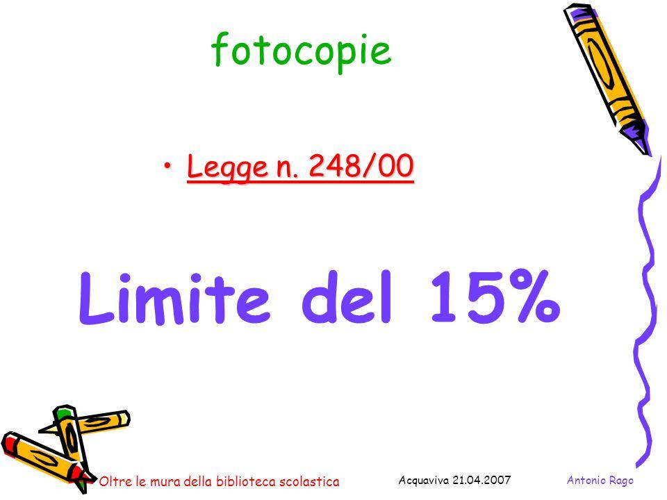 Antonio RagoAcquaviva 21.04.2007 Oltre le mura della biblioteca scolastica fotocopie Legge n.