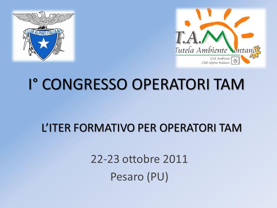 I° CONGRESSO OPERATORI TAM 22-23 ottobre 2011 Pesaro (PU) LITER FORMATIVO PER OPERATORI TAM
