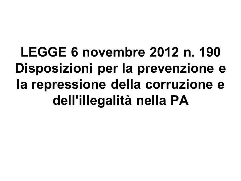 LEGGE 6 novembre 2012 n. 190 Disposizioni per la prevenzione e la repressione della corruzione e dell'illegalità nella PA