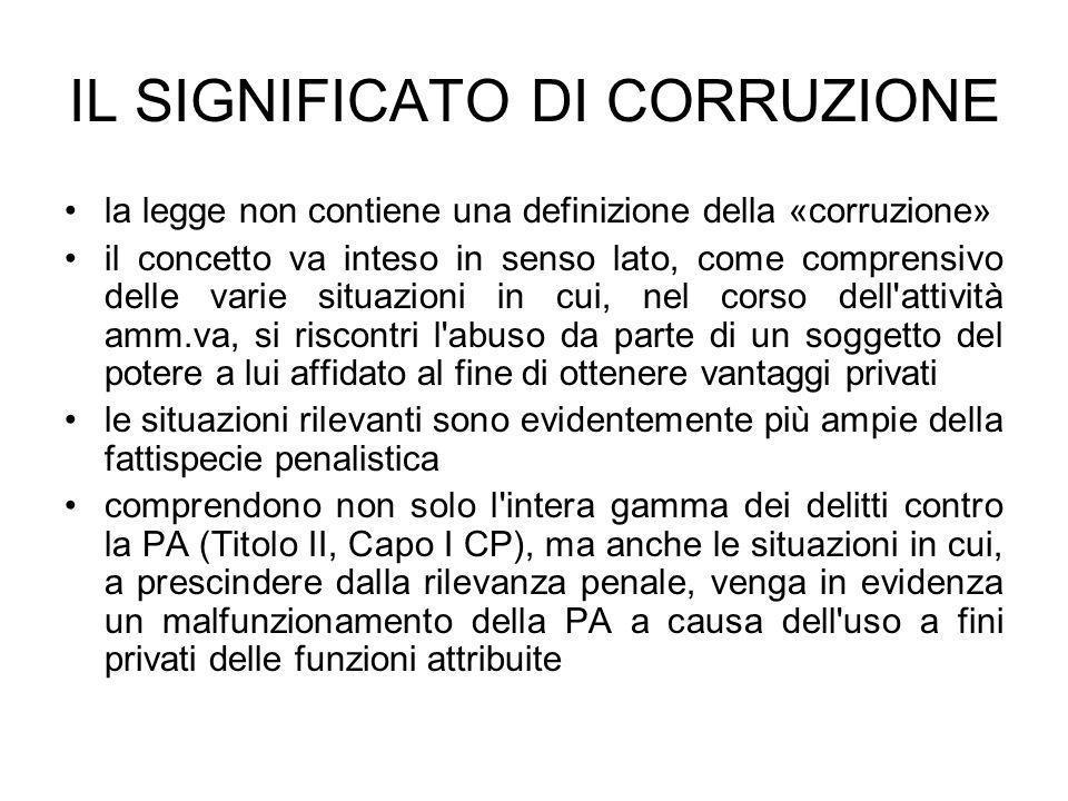 IL SIGNIFICATO DI CORRUZIONE la legge non contiene una definizione della «corruzione» il concetto va inteso in senso lato, come comprensivo delle vari