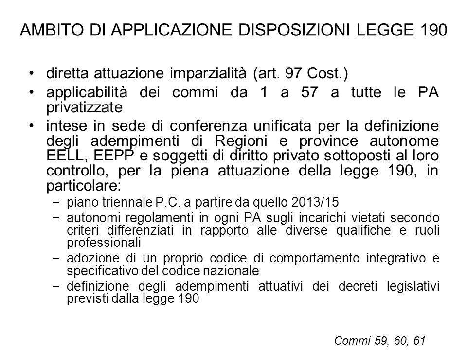 AMBITO DI APPLICAZIONE DISPOSIZIONI LEGGE 190 diretta attuazione imparzialità (art. 97 Cost.) applicabilità dei commi da 1 a 57 a tutte le PA privatiz