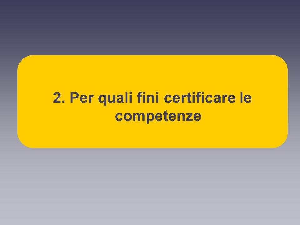 2. Per quali fini certificare le competenze