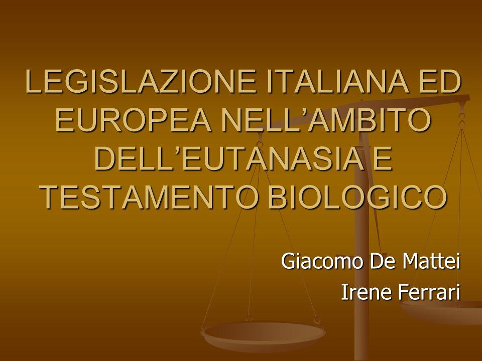 LEGISLAZIONE ITALIANA ED EUROPEA NELLAMBITO DELLEUTANASIA E TESTAMENTO BIOLOGICO Giacomo De Mattei Irene Ferrari