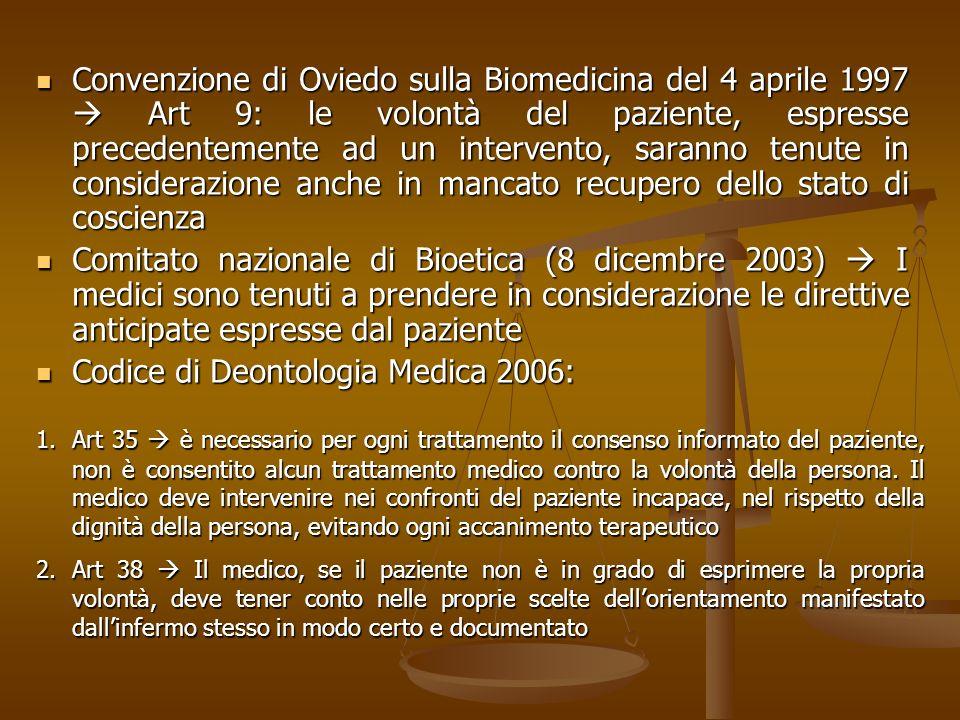 Convenzione di Oviedo sulla Biomedicina del 4 aprile 1997 Art 9: le volontà del paziente, espresse precedentemente ad un intervento, saranno tenute in