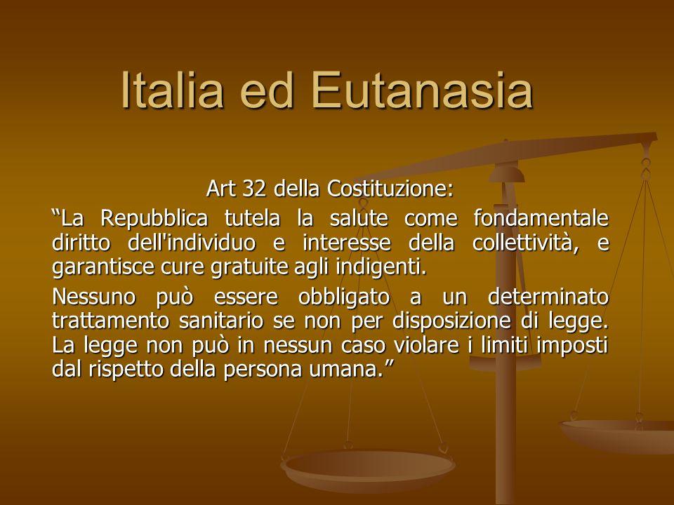 Italia ed Eutanasia Art 32 della Costituzione: La Repubblica tutela la salute come fondamentale diritto dell'individuo e interesse della collettività,