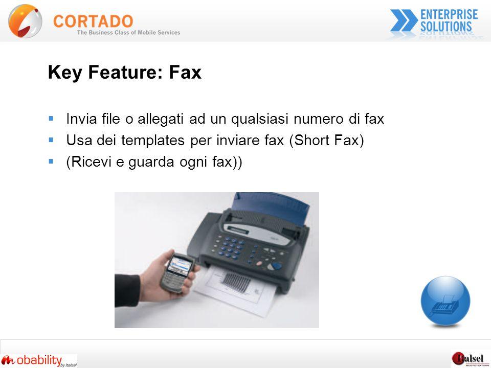 Key Feature: Fax Invia file o allegati ad un qualsiasi numero di fax Usa dei templates per inviare fax (Short Fax) (Ricevi e guarda ogni fax))