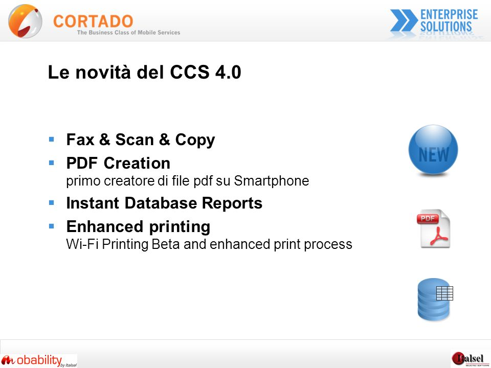 Le novità del CCS 4.0 Fax & Scan & Copy PDF Creation primo creatore di file pdf su Smartphone Instant Database Reports Enhanced printing Wi-Fi Printing Beta and enhanced print process