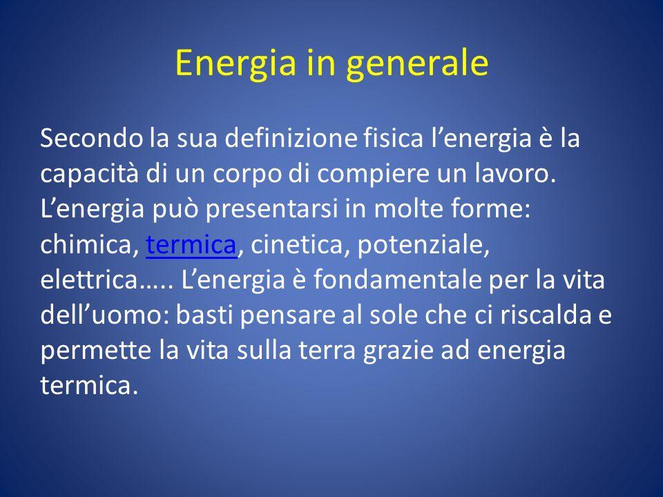 Energia in generale Secondo la sua definizione fisica lenergia è la capacità di un corpo di compiere un lavoro. Lenergia può presentarsi in molte form