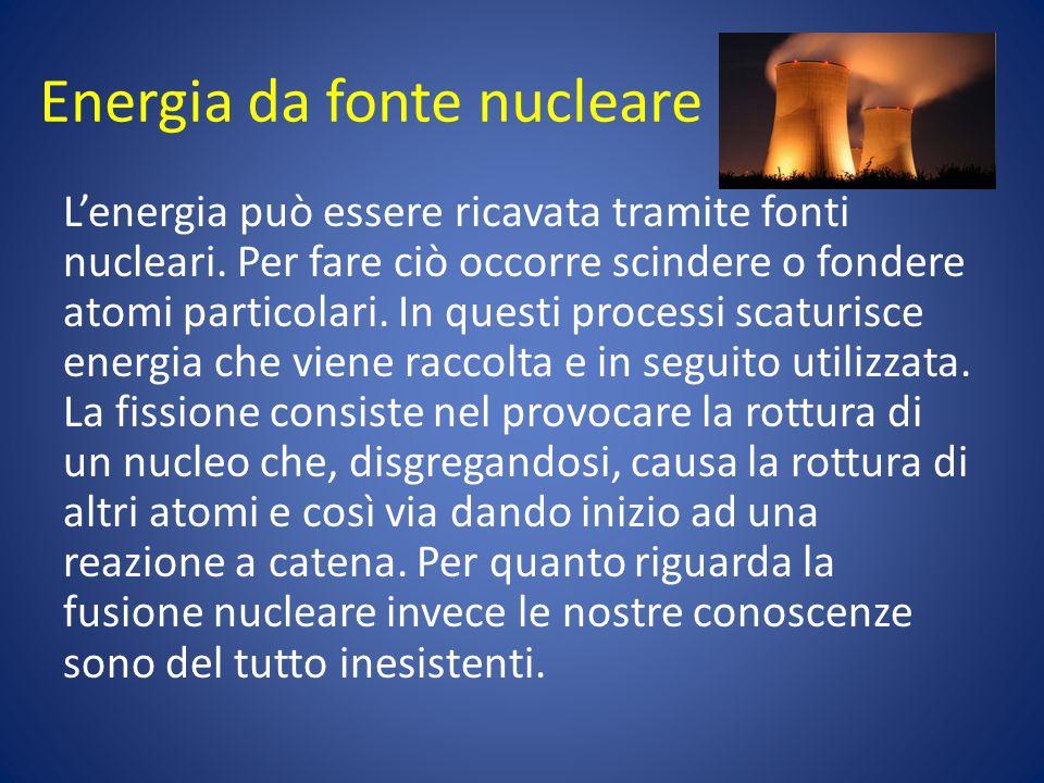 Energia da fonte nucleare Lenergia può essere ricavata tramite fonti nucleari. Per fare ciò occorre scindere o fondere atomi particolari. In questi pr