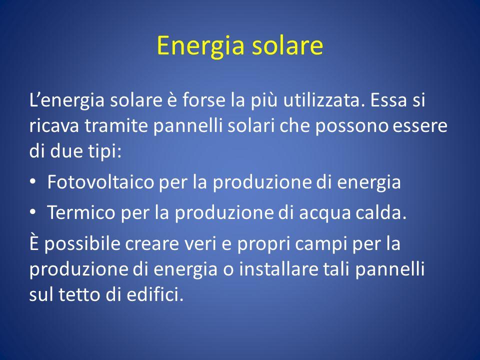 Energia solare Lenergia solare è forse la più utilizzata. Essa si ricava tramite pannelli solari che possono essere di due tipi: Fotovoltaico per la p