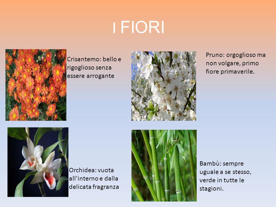 I FIORI Pruno: orgoglioso ma non volgare, primo fiore primaverile. Orchidea: vuota allinterno e dalla delicata fragranza Bambù: sempre uguale a se ste