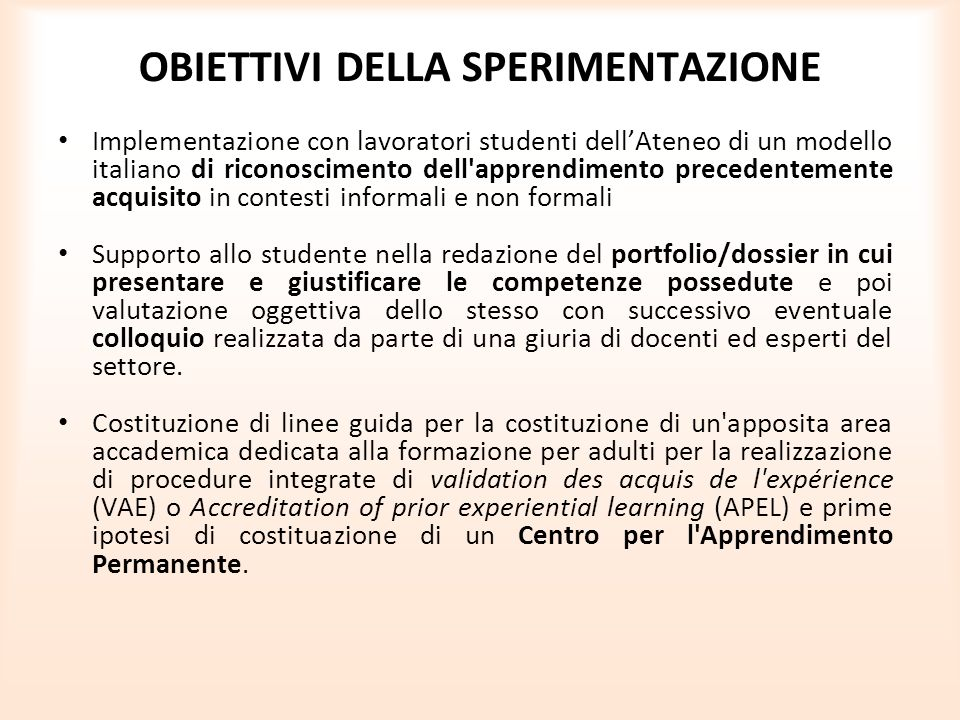 OBIETTIVI DELLA SPERIMENTAZIONE Implementazione con lavoratori studenti dellAteneo di un modello italiano di riconoscimento dell'apprendimento precede
